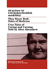 They Knew Both Sides of Medicine: Cree Tales of Curing and Cursing Told by Alice Ahenakew
