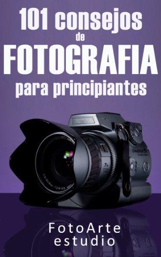 Descargar Libro 101 Consejos De Fotografía Para Principiantes Estudio Fotoarte