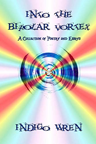 Into the Bipolar Vortex: A Collection of Poetry and Essays