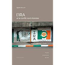 L'IRA et le conflit nord-irlandais (Littérature et civilisation irlandaises) (French Edition)