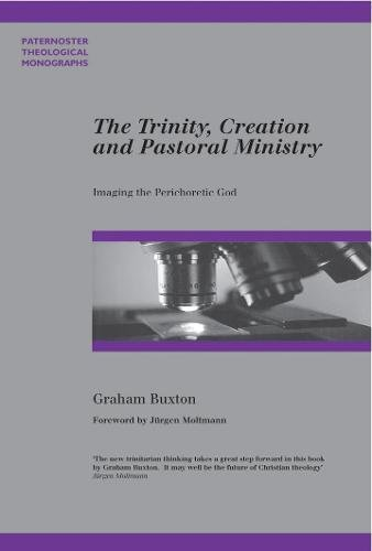 the-trinity-creation-and-pastoral-ministry-imaging-the-perichoretic-god-paternoster-theological-monographs