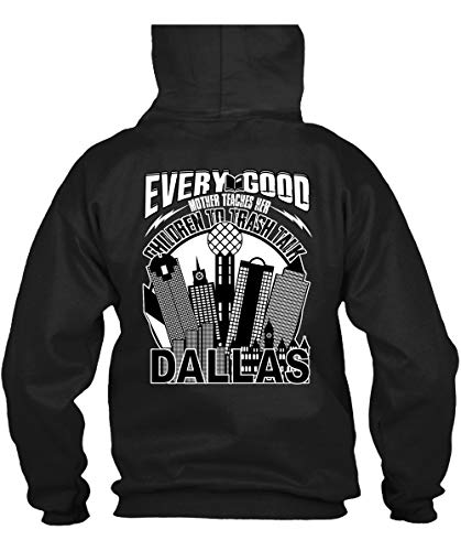 Every Good Mother Teaches T Shirt, Her Children to Trash Talk Dallas T Shirt Hoodie (XL,Black) -
