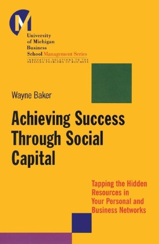 Achieving Success Through Social Capital  Tapping Hidden Resources In Your Personal And Business Networks
