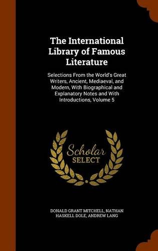 The International Library of Famous Literature: Selections From the World's Great Writers, Ancient, Mediaeval, and Modern, With Biographical and Explanatory Notes and With Introductions, Volume 5 pdf