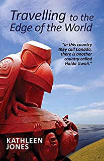 Travelling to the Edge of the World: In this country they call Canada, there is another country called Haida Gwaii