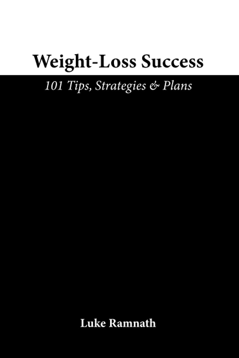 Weight-Loss Success: 101 Tips, Strategies & Plans