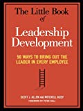 img - for The Little Book of Leadership Development: 50 Ways to Bring Out the Leader in Every Employee book / textbook / text book