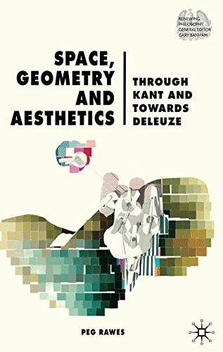 Space, Geometry and Aesthetics after Kant and Deleuze: Through Kant and Towards Deleuze (Renewing Philosophy)