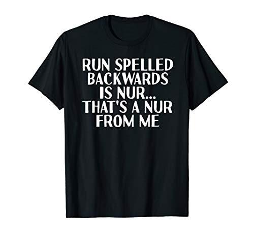 RUN SPELLED BACKWARDS IS NUR Shirt Funny Running Gift Idea for $<!--$19.99-->