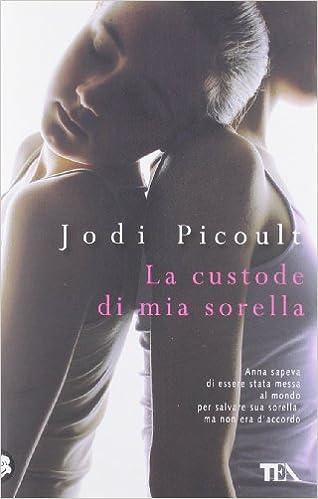 Amazon.it: La custode di mia sorella - Jodi Picoult, L. Corradini ...