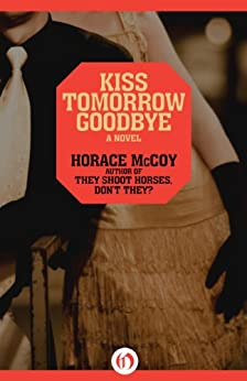 Kiss Tomorrow Goodbye (Midnight Classics) by [McCoy, Horace]