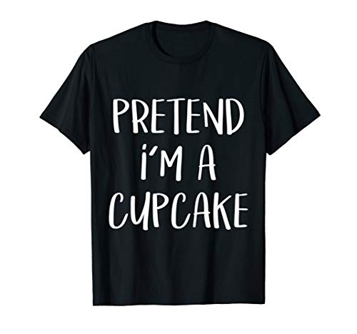 Pretend I'm A Cupcake Costume Funny Halloween Party T-Shirt