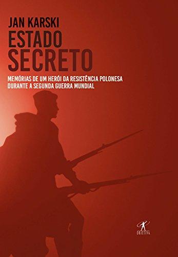 Estado secreto: Memórias de um herói da resistência polonesa durante a Segunda Guerra Mundial