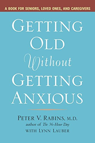 Getting Old without Getting Anxious: A Book for Seniors, Loved Ones, and Caregivers