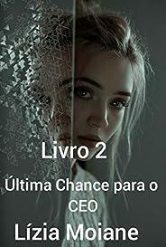 Ultima chance para o CEO (Duologia Ultima chance Livro 2)
