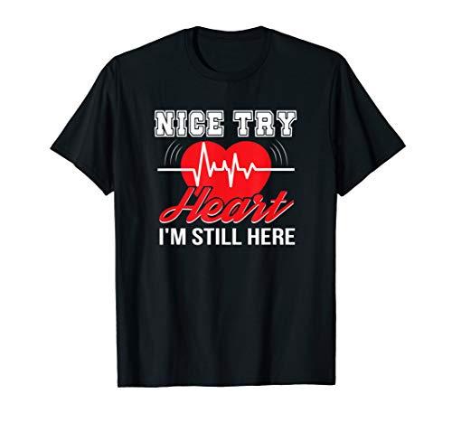 Nice Try Heart Im Still Here Cardiac Disease Survivor Shirt