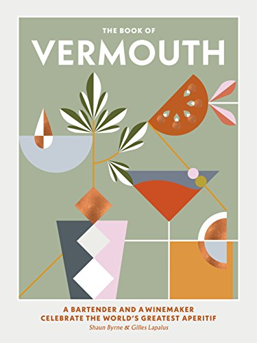The Book of Vermouth: A Bartender and a Winemaker Celebrate the World's Greatest Aperitif by Shaun Byrne, Gilles Lapalus