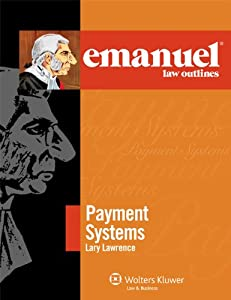 Emanuel Law Outlines: Payment Systems (The Emanuel Law Outlines)