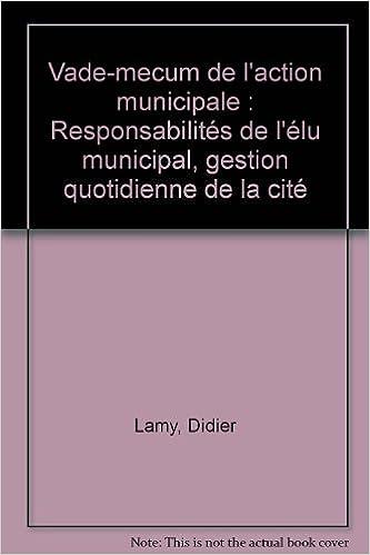 Livre Vade-mecum de l'action municipale : Responsabilités de l'élu municipal, gestion quotidienne de la cité pdf ebook
