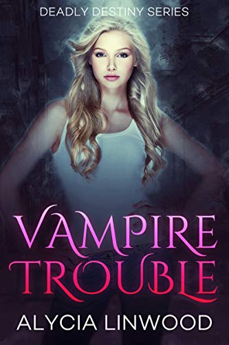 Vampire Trouble (Deadly Destiny Book - Witch Vampire