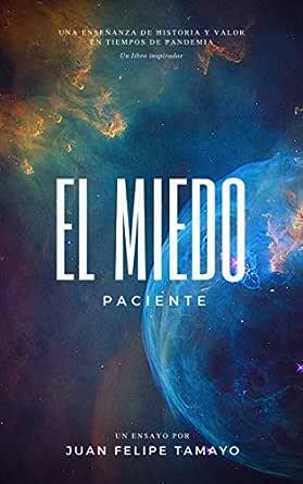 El Miedo Paciente: La historia de los virus, bacterias, pandemias, epidemias eBook: Tamayo, Juan Felipe: Amazon.es: Tienda Kindle