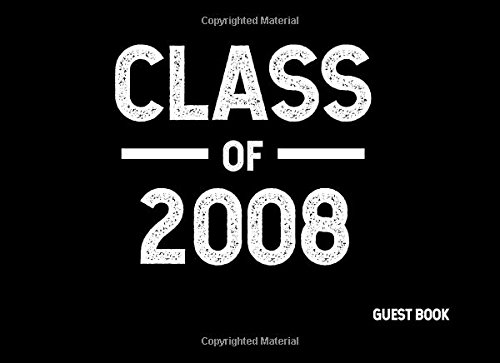 Class of 2008: Guest Book (Guest Books for Graduation) (Volume 8) ebook