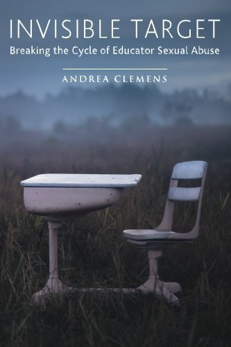 Invisible Target: Breaking the Cycle of Educator Sexual Abuse 1st edition by Clemens, Andrea (2015) Paperback