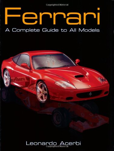 Ferrari: A Complete Guide to All - The Complete Ferrari