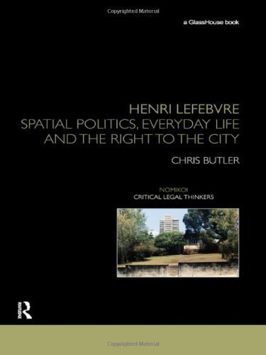 Henri Lefebvre: Spatial Politics, Everyday Life and the Right to the City (Nomikoi Critical Legal Thinkers) 1st edition by Butler, Chris (2012) Hardcover (The Right To The City Henri Lefebvre)