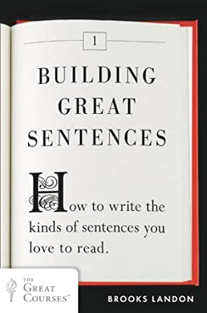 Building Great Sentences: How to Write the Kinds of Sentences You ...