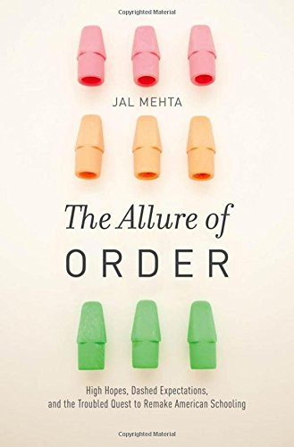 The Allure of Order: High Hopes, Dashed Expectations, and the Troubled Quest to Remake American Schooling (Studies in Po