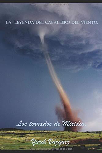 La Leyenda del caballero del viento. Los tornados de Miridia.  [Vazquez, Yurik] (Tapa Blanda)