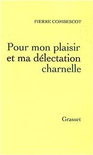 Pour mon plaisir et ma délectation charnelle, Combescot, Pierre