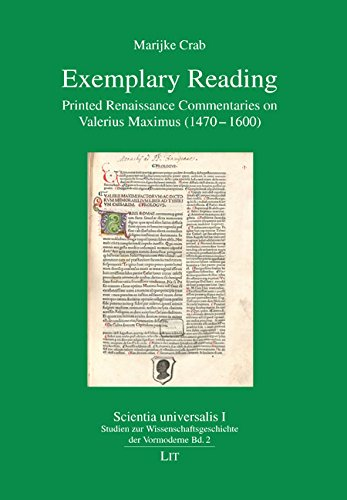 Exemplary Reading: Printed Renaissance Commentaries on Valerius Maximus (1470-1600) (Scientia universalis. Abteilung I: Studien zur Wissenschaftsgeschichte der Vormoderne)