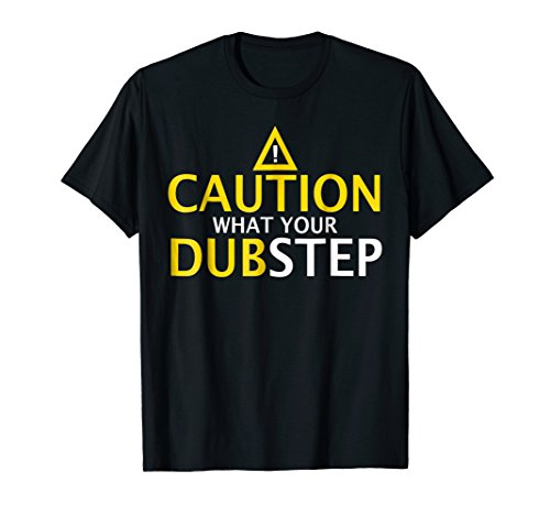 Caution Watch your Dub Step Funny Gift Shirt