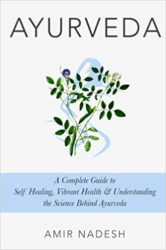 Ayurveda: A Complete Guide To Self Healing, Vibrant Health
