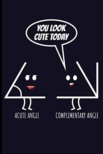 You Look Cute Today Acute Angle Complimentary Angle: Math Blank Lined Journal Notebook