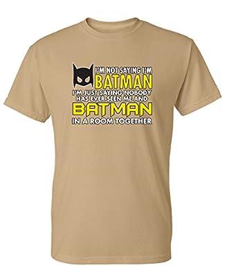 I'm Not Saying I'm Batman I'm Just Saying Graphic Novelty Mens Funny T Shirt