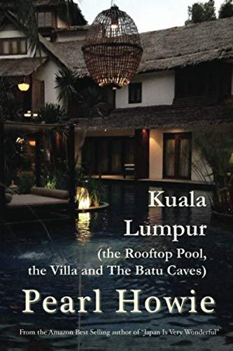 - Kuala Lumpur (the Rooftop Pool, the Villa and The Batu Caves)