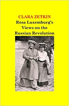 Rosa Luxemburg's Views on the Russian Revolution