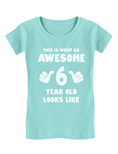 Awesome 6 Year Old Looks Like 6th Birthday Gift Girls' Fitted T-Shirt M (7/8) Chill Blue