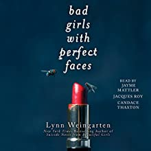 Bad Girls with Perfect Faces Audiobook by Lynn Weingarten Narrated by Candace Thaxton, Jayme Mattler, Jacques Roy