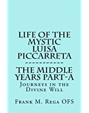 Life of the Mystic Luisa Piccarreta: Journeys in the Divine Will, the Middle Years - Part-A