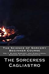 The Science of Sorcery Beginner Course: Vol I, Blood Sorcery and Directional Sorcery Class Transcripts Paperback