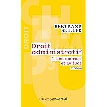 Droit administratif (Tome 1) - Les sources et le juge: 6e édition (Champs université)