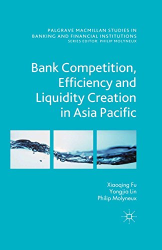 Bank Competition, Efficiency and Liquidity Creation in Asia Pacific (Palgrave Macmillan Studies in Banking and Financial Institutions)