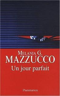 Un jour parfait par Melania G. Mazzucco