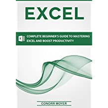 Excel: Complete Beginner's Guide to Mastering Excel and Increasing Productivity (Excel, Microsoft Office Book 1)