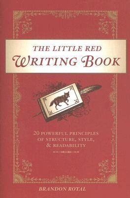 [(The Little Red Writing Book: 20 Powerful Principles of Structure, Style and Readability)] [Author: Brandon Royal] published on (November, 2007) pdf