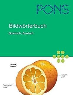 PONS Bildwörterbuch Spanisch, Deutsch: Rund 20.000 Begriffe in zwei Sprachen übersetzt. 600 Themen
